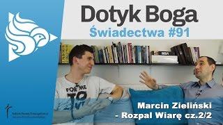Dotyk Boga 91: Marcin Zieliński - Rozpal Wiarę cz.2/2