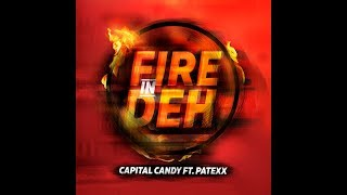 Capital Candy   Fire In Deh Feat Patexx