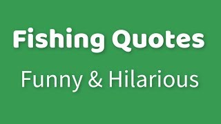 Funny And Hilarious Fishing Quotes