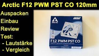 Arctic F12 PWM PST CO 120mm Lüfter - Auspacken Review Test Vergleich Lautstärke Geräusche Deutsch