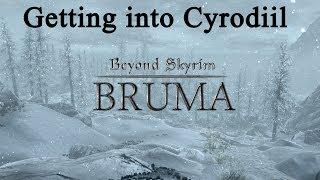 How to get into Bruma / Cyrodiil, Beyond Skyrim:Bruma mod.