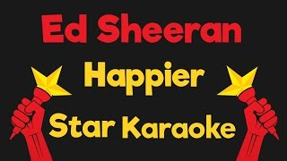 Ed Sheeran   Happier (Karaoke Instrumental)