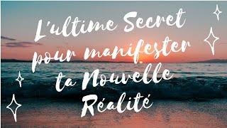 L'ULTIME SECRET POUR MANIFESTER TA NOUVELLE RÉALITÉ