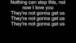 Lyrics to 'Not Gonna Get Us' by t.A.T.u