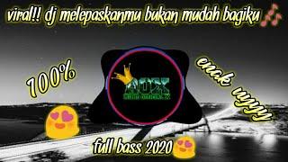 VIRAL DJ MELEPASKANMU BUKAN MUDAH BAGIKU TERBARU 2020 FULL B...