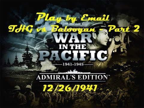 War in the Pacific: Admirals Edition - Fighting Baloogan - PBEM Part 2