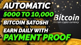 Earn 5K to 10K BTC Satoshi Automatic Every Single Day With Payment Proof