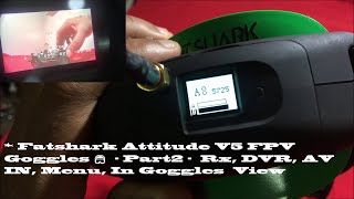 ???? Fatshark Attitude V5 FPV Goggles ???? - Part2 - DVR, AV IN, Menu, In Goggles View