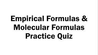 Empirical Formulas And Molecular Formulas Practice Quiz