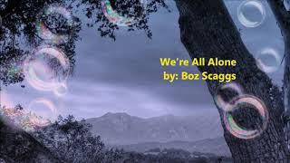 We're All Alone......Boz Scaggs