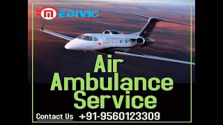 Obtain Hi-tech Life-Support Air Ambulance Service in Patna by Medivic