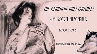 THE BEAUTIFUL AND DAMNED By F. Scott Fitzgerald - FULL 🎧📖 (1 Of 3)   Greatest🌟AudioBooks V2