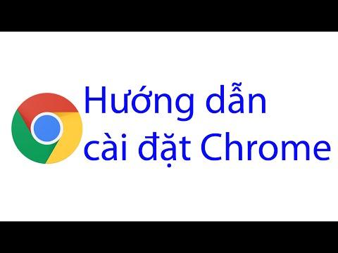 Hướng dẫn tải và cài đặt Google Chrome