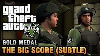 GTA 5 - Mission #75 - The Big Score (Subtle Approach) [100% Gold Medal Walkthrough]