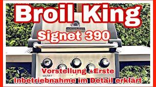 Broil King Signet 390 - Vorstellung erste Inbetriebnahme im Detail erklärt..