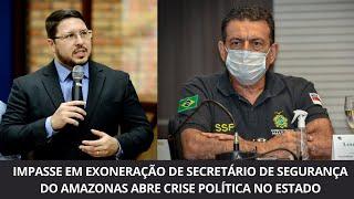 Impasse em exoneração de secretário de segurança do Amazonas abre crise política no estado