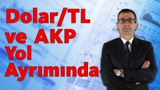 Dolar/TL ve AKP Yol Ayrımında!