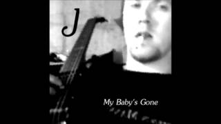 J - My Baby's Gone