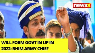 'Will Form Govt In UP In 2022' | Bhim Army Chief Claims | NewsX
