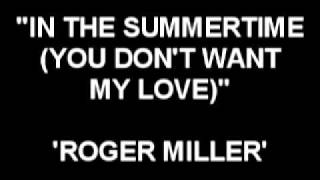 In The Summertime (You Don't Want My Love) - Roger Miller