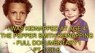 I WAS KIDNAPPED AT AGE 4 - PEPPER SMITH KIDNAPPING ! FULL DOCUMENTARY - PT 1 OF 6