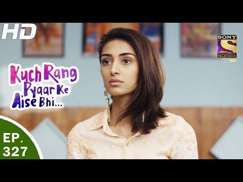 Kuch Rang Pyar Ke Aise Bhi - कुछ रंग प्यार के ऐसे भी - Ep 327 - 31st May, 2017