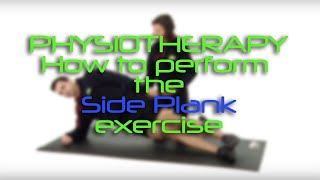 Physiotherapy - How to perform the Side Plank Exercise