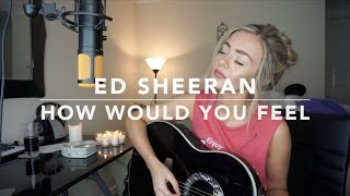 Ed Sheeran - How Would You Feel (Paean) | Cover