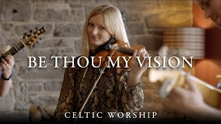 Be Thou My Vision | Celtic Worship