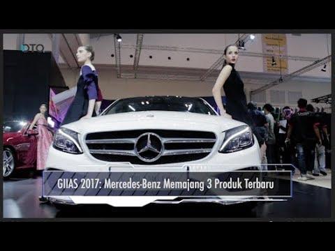 GIIAS 2017: Mercedes-Benz Memajang 3 Produk Baru I OTO.COM