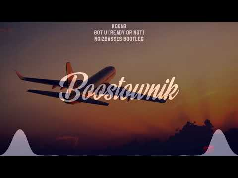 Kokab - Got U (Ready Or Not) (NoizBasses Bootleg) [Bass Boosted]