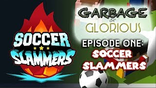 Garbage or Glorious - Ep. One: Soccer Slammers!