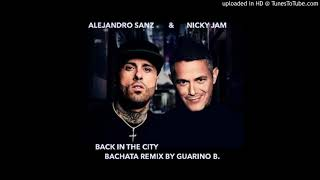 Alejandro Sanz & Nicky Jam - Back In The City Remix Bachata By Guarino B.