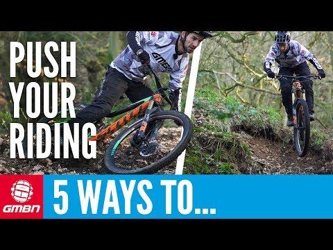 5 Ways To Push Your Mountain Biking | Mountain Bike Skills