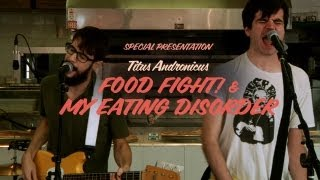 """Titus Andronicus Perform """"Food Fight!"""" & """"My Eating Disorder"""""""