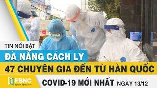 Tin tức Covid-19 mới nhất hôm nay 13/12   Dich Virus Corona Việt Nam hôm nay   FBNC