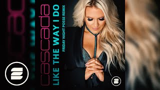 Cascada - Like The Way I Do (Friday Night Posse Remix)