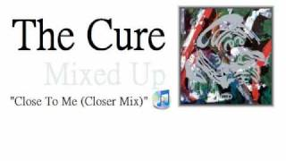 The Cure - Close To Me (Closer Mix)