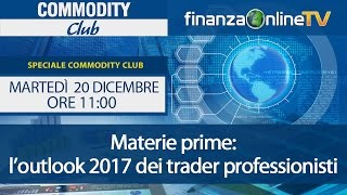 Speciale Commodity Club: Outlook 2017 sulle materie prime
