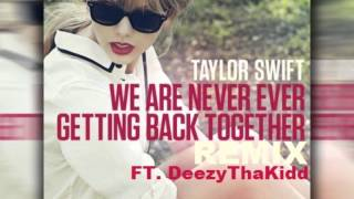 Taylor Swift Ft DeezyThaKidd- We Are Never Ever Getting Back Together Remix