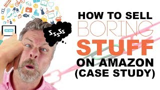 HOW TO SELL BORING STUFF ON AMAZON CASE STUDY
