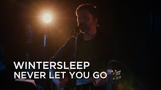 Wintersleep | Never Let You Go | First Play Live