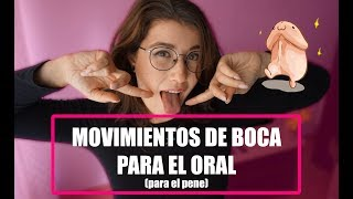 MOVIMIENTOS CON LA BOCA | Para El Pene