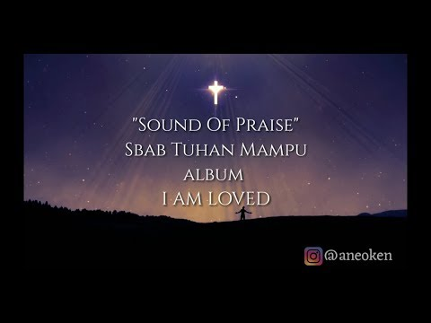 Sound Of Praise - Sbab Tuhan Mampu ( Album I AM LOVED) Mp3