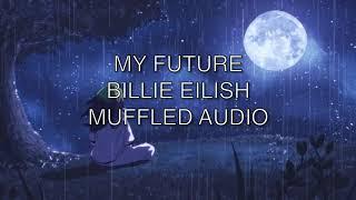 MUTED/MUFFLED - my future by Billie Eilish