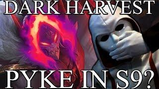 Dark Harvest Pyke in S9?