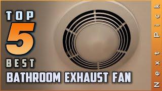 Top 5 Best Bathroom Exhaust Fans Review in 2021