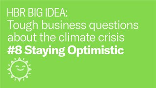 Climate change is a crisis. How do you stay optimistic?