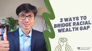 3 Ways to Bridge the Racial Wealth Gap