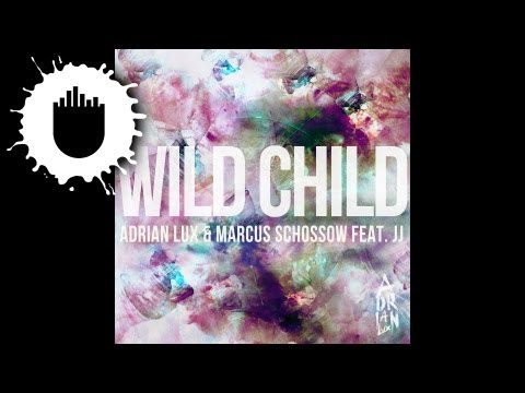 Wild Child (Song) by Adrian Lux, Marcus Schössow,  and jj